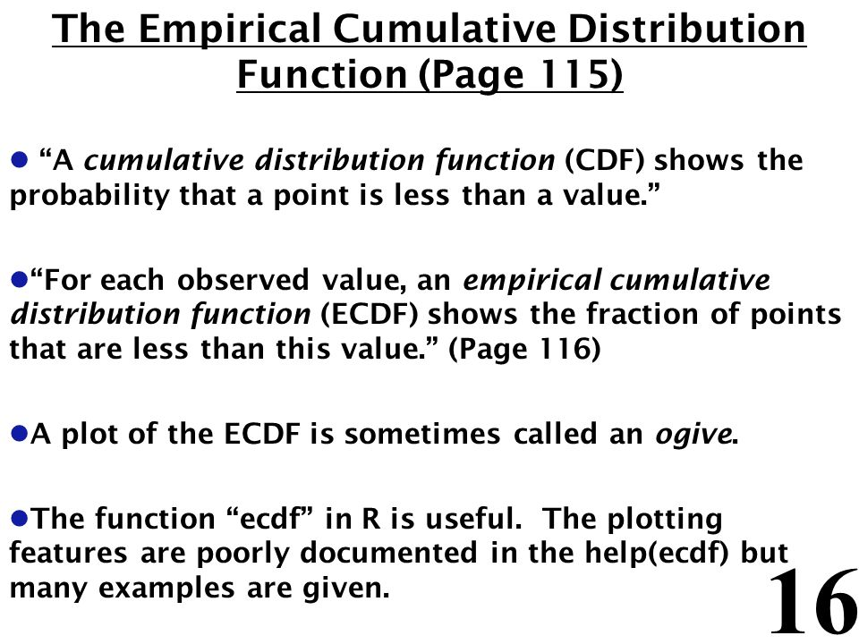 16 The Empirical Cumulative Distribution Function (Page 115) l A cumulative distribution function (CDF) shows the probability that a point is less tha