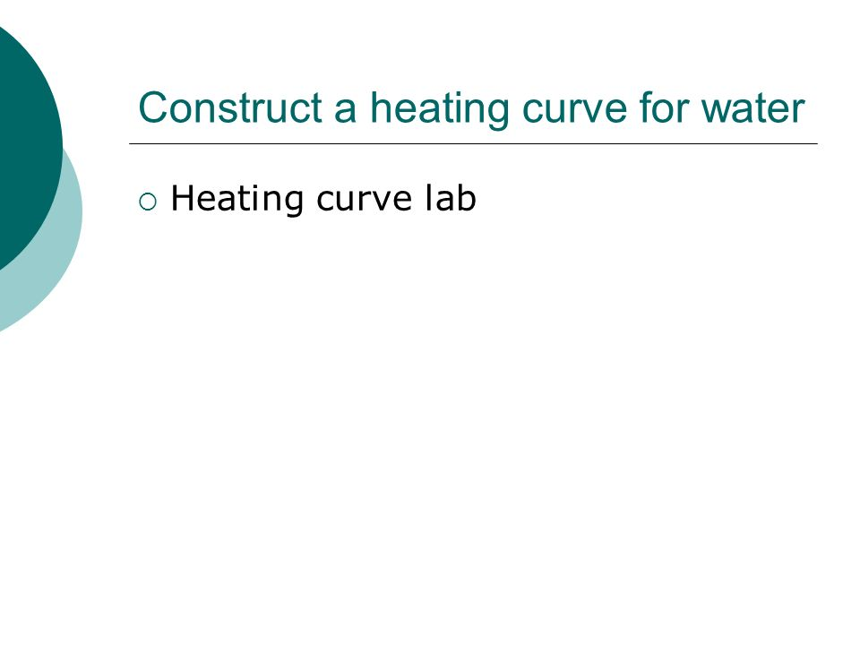 Construct a heating curve for water Heating curve lab