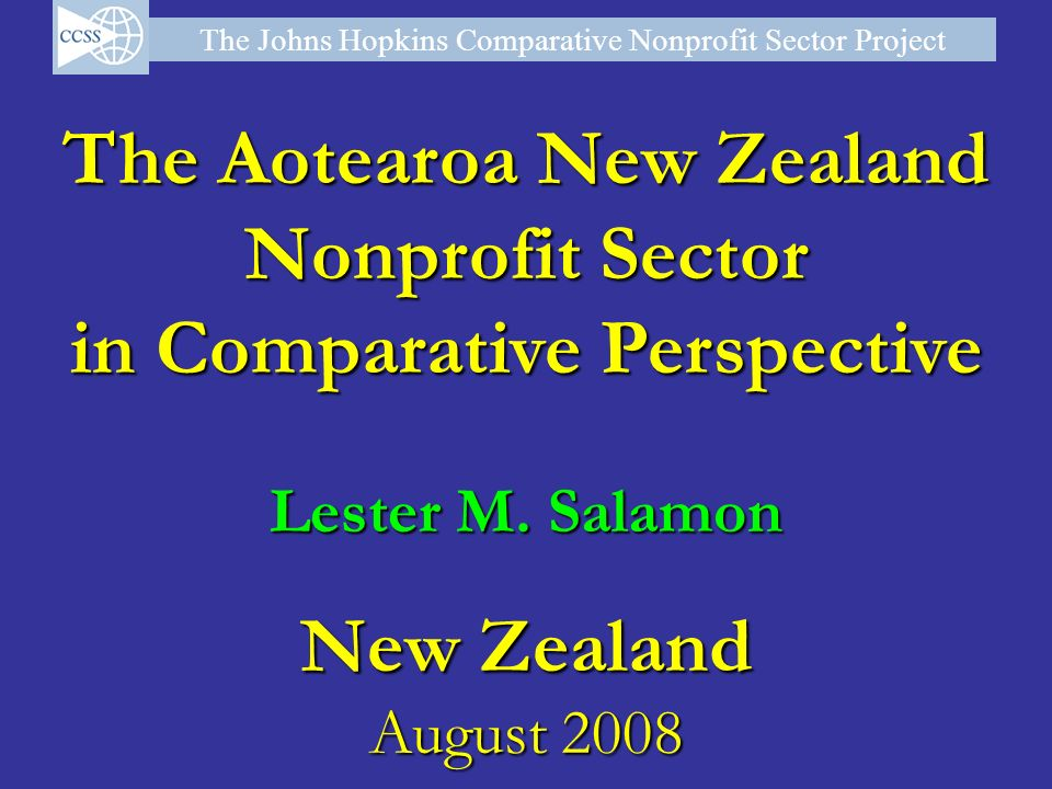 The Johns Hopkins Comparative Nonprofit Sector Project The Aotearoa New Zealand Nonprofit Sector in Comparative Perspective Lester M. Salamon New Zeal