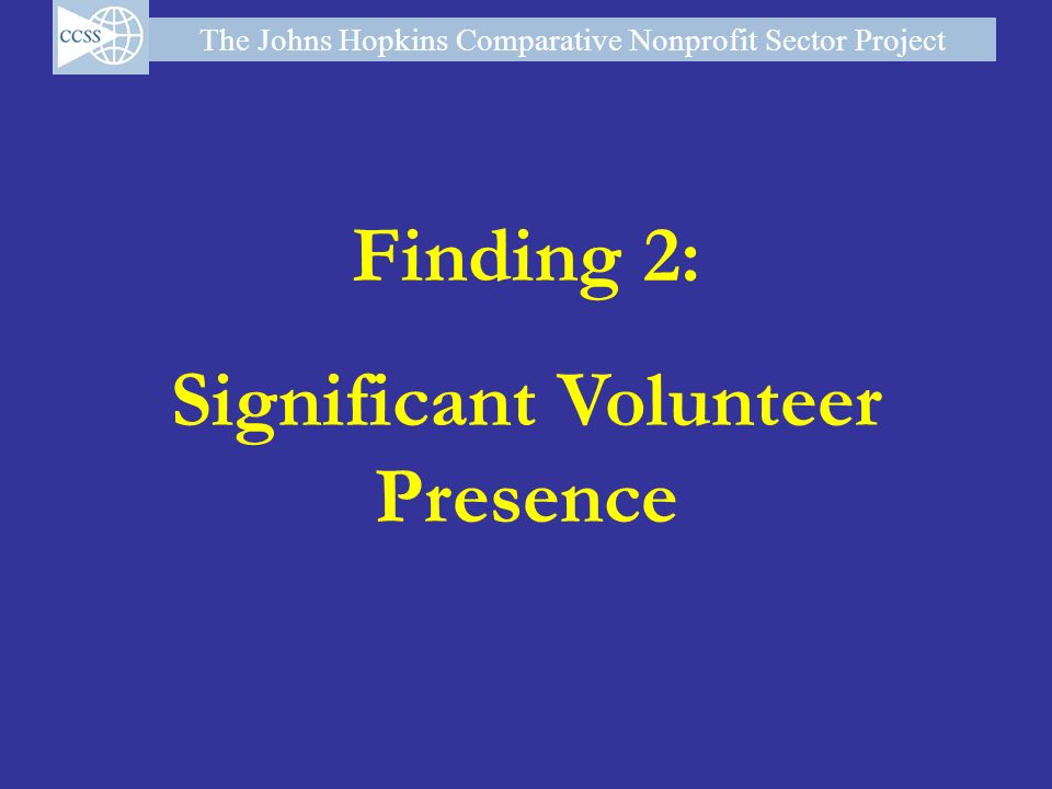 The Johns Hopkins Comparative Nonprofit Sector Project Finding 2: Significant Volunteer Presence