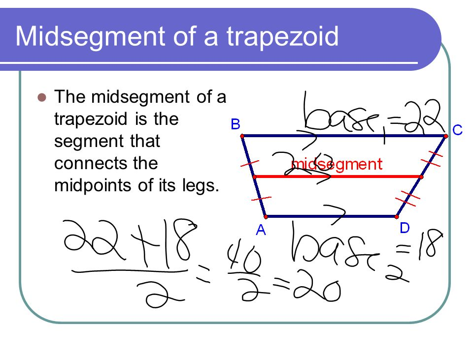 Midsegment of a trapezoid The midsegment of a trapezoid is the segment that connects the midpoints of its legs.