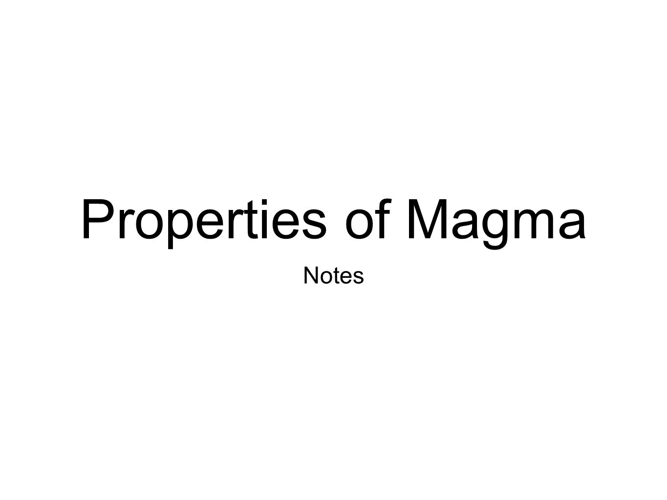 Properties of Magma Notes
