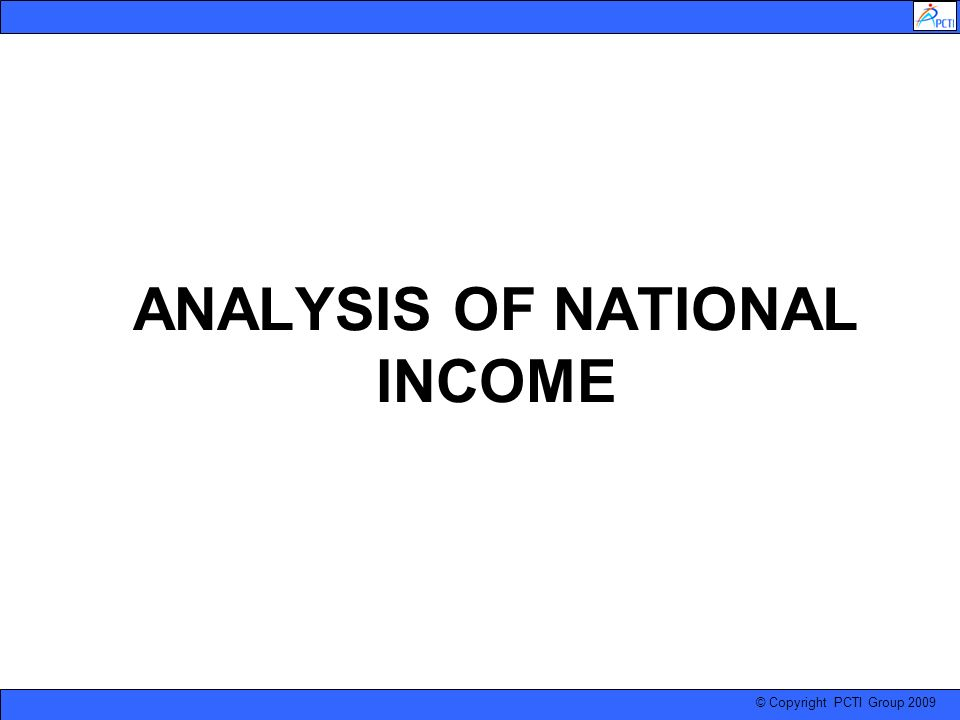 © Copyright PCTI Group 2009 ANALYSIS OF NATIONAL INCOME