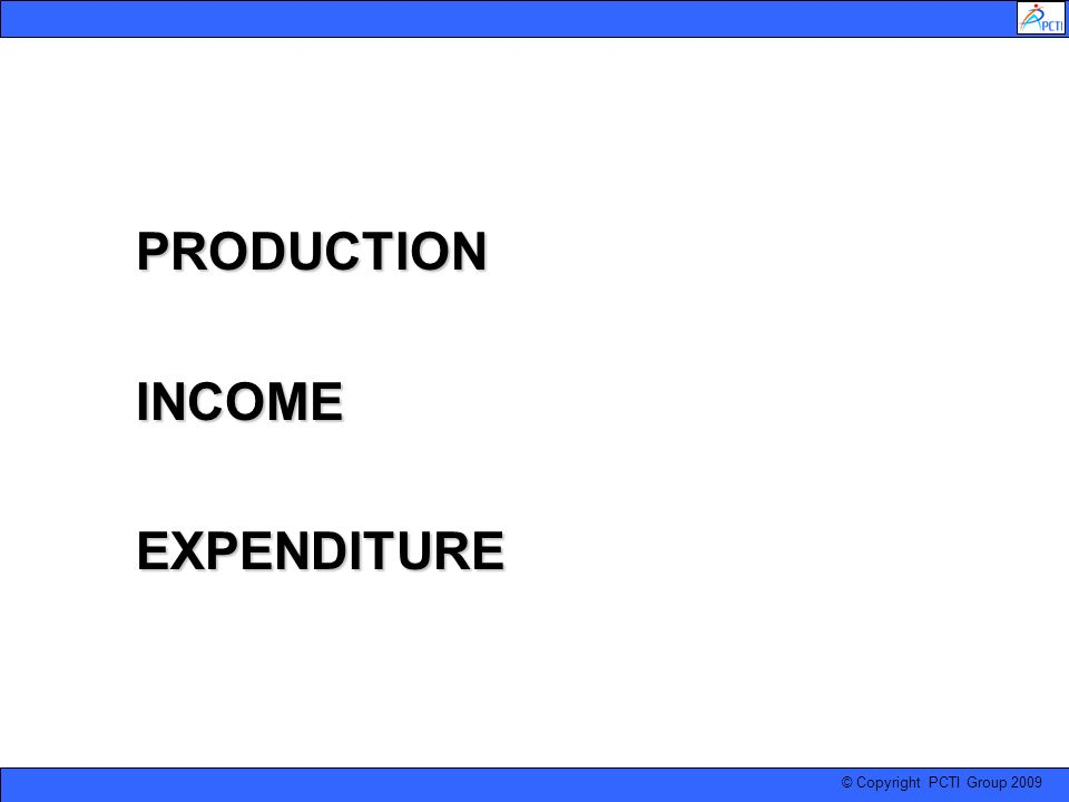 © Copyright PCTI Group 2009 PRODUCTIONINCOME EXPENDITURE