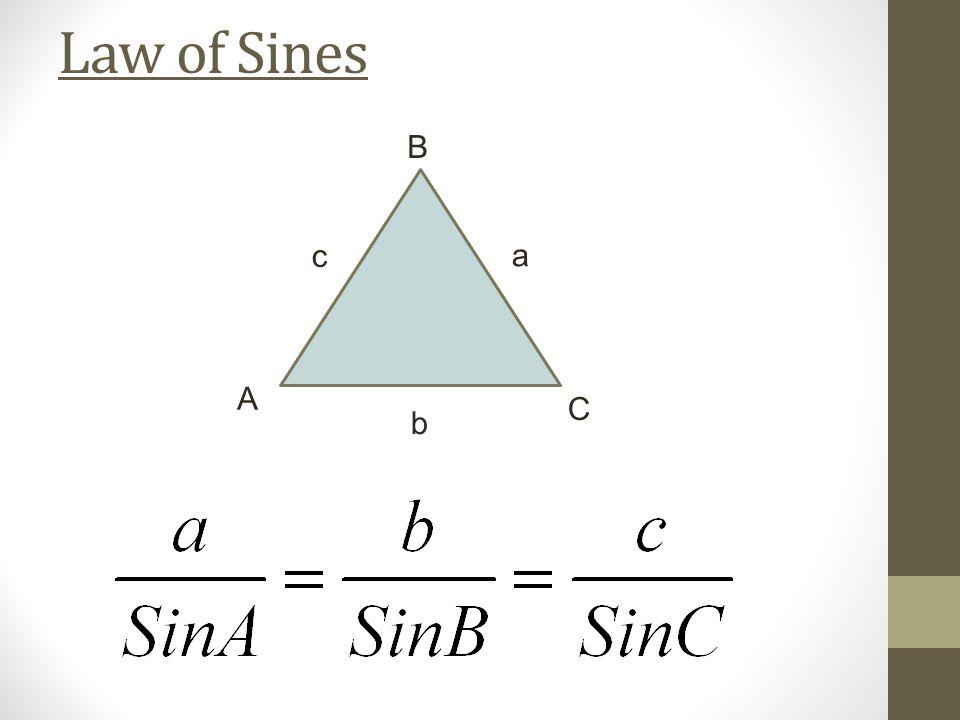 Law of Sines a b c A B C