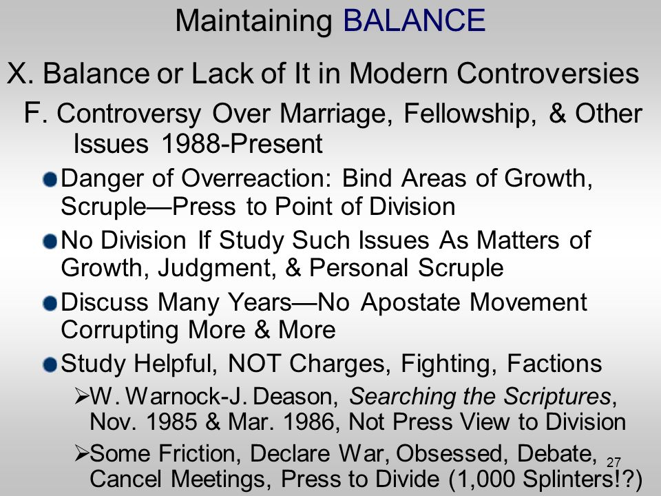 27 Maintaining BALANCE X. Balance or Lack of It in Modern Controversies F.