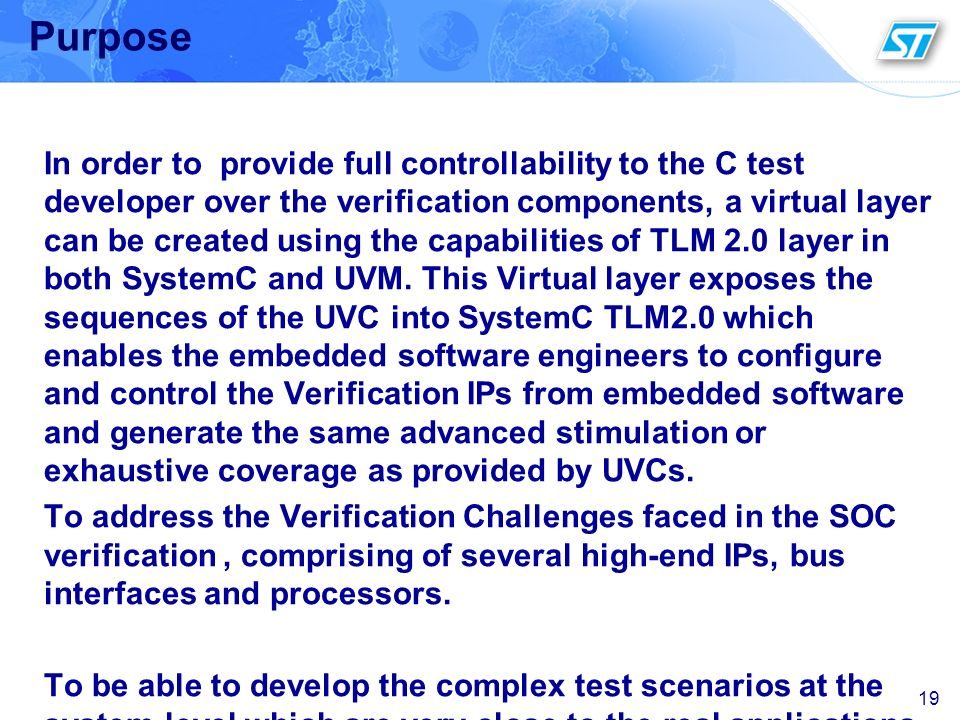 19 Purpose In order to provide full controllability to the C test developer over the verification components, a virtual layer can be created using the