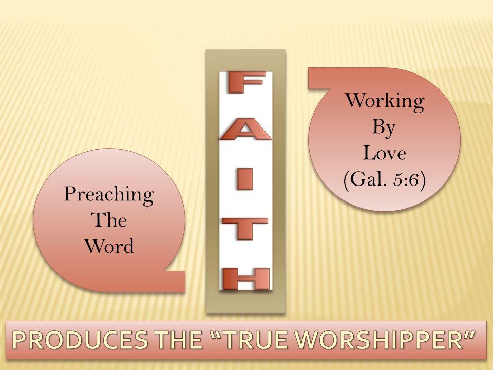 Preaching The Word Preaching The Word Working By Love (Gal. 5:6)