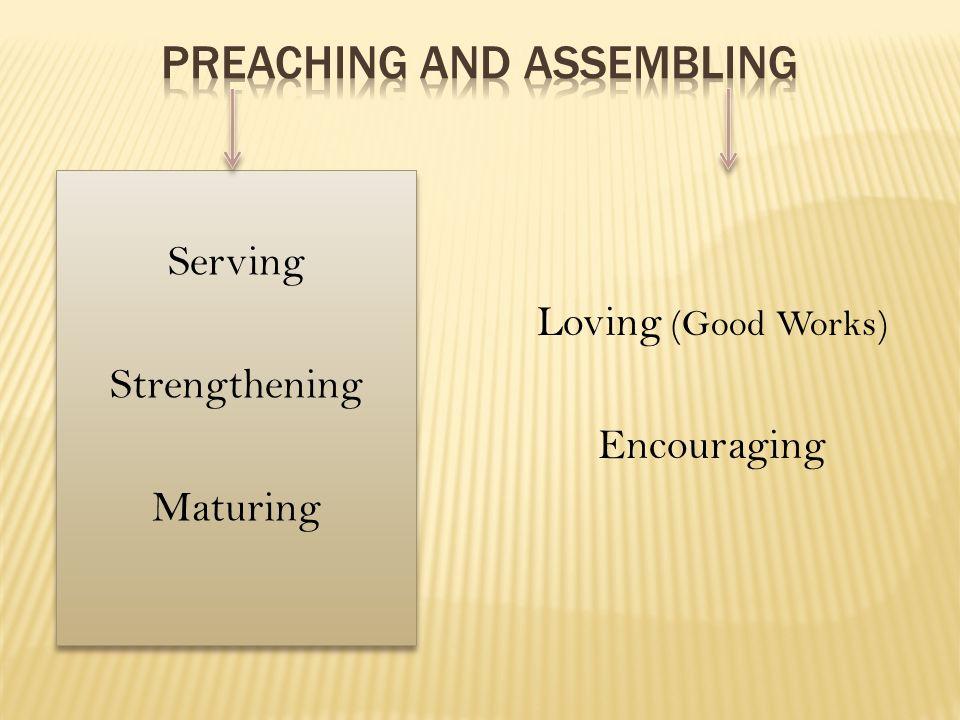 Serving Strengthening Maturing Serving Strengthening Maturing Loving (Good Works) Encouraging