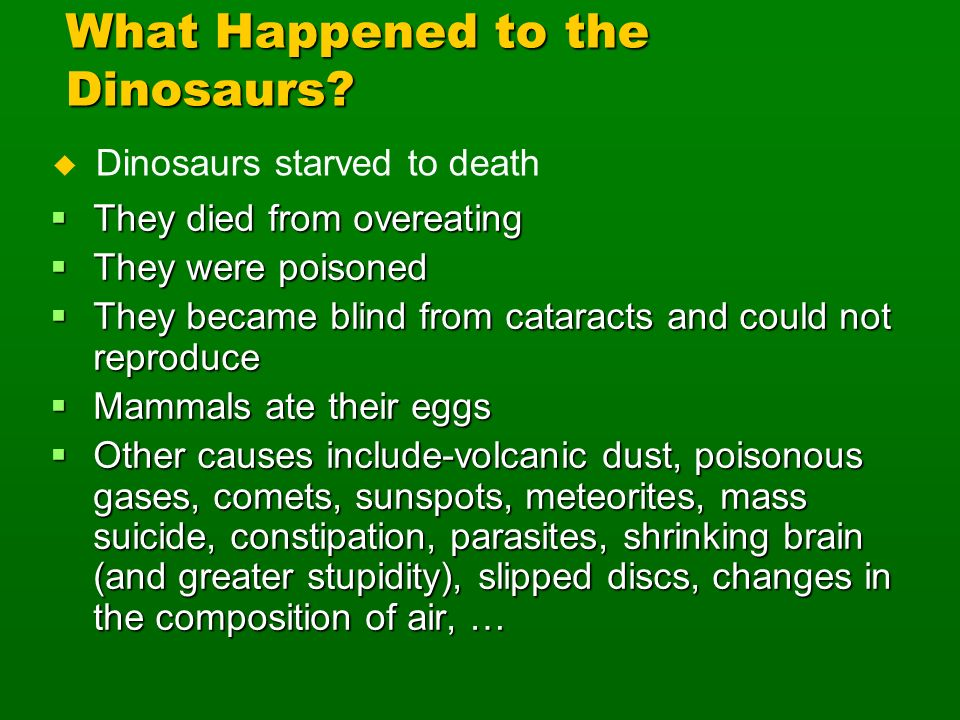 What Happened to the Dinosaurs? They died from overeating They died from overeating They were poisoned They were poisoned They became blind from catar