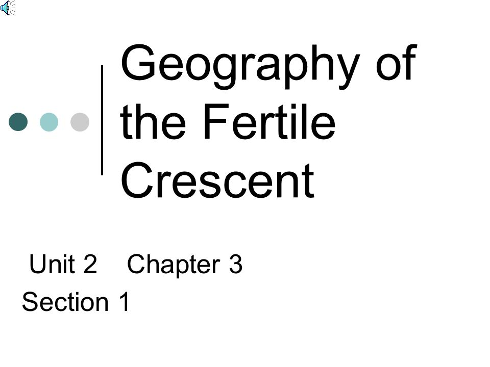 Geography of the Fertile Crescent Unit 2 Chapter 3 Section 1