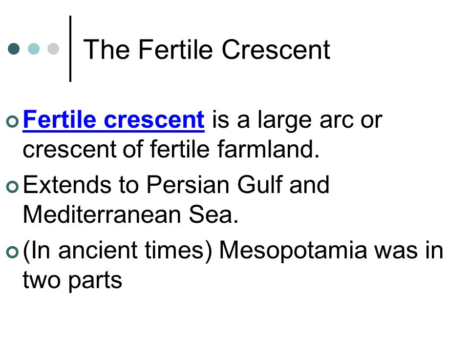 The Fertile Crescent Fertile crescent is a large arc or crescent of fertile farmland. Extends to Persian Gulf and Mediterranean Sea. (In ancient times