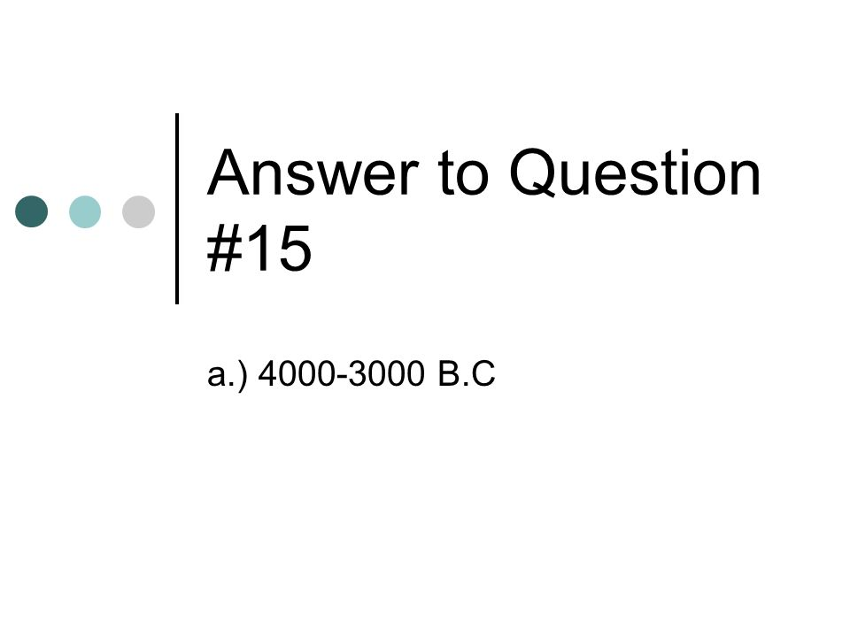 Answer to Question #15 a.) 4000-3000 B.C