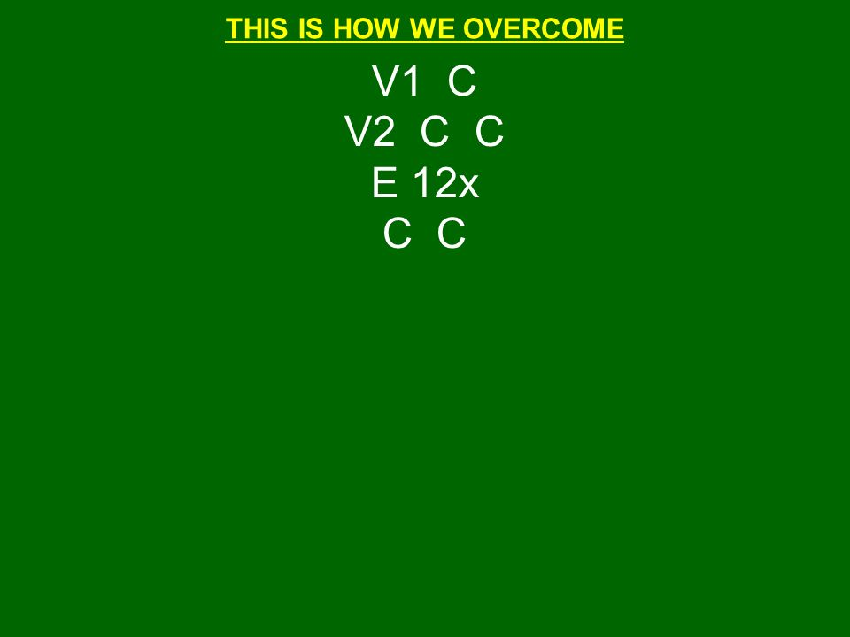 THIS IS HOW WE OVERCOME V1 C V2 C C E 12x C