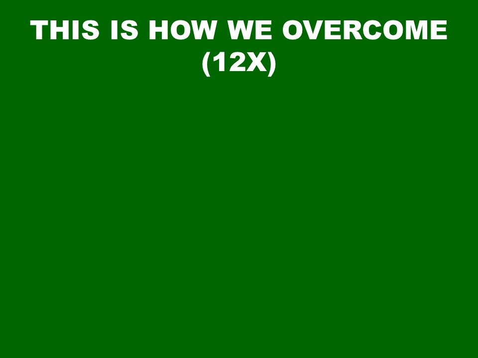 THIS IS HOW WE OVERCOME (12X)