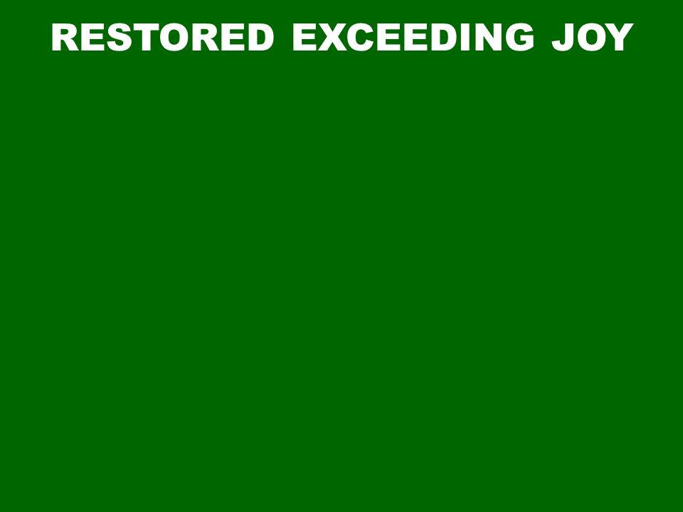 RESTORED EXCEEDING JOY