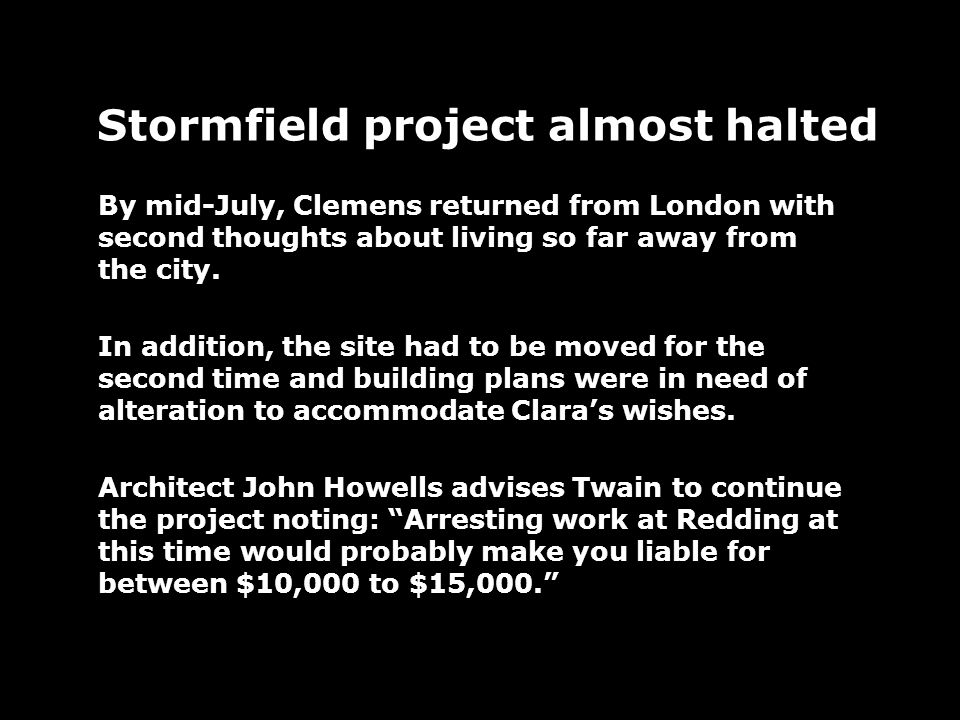 Stormfield project almost halted By mid-July, Clemens returned from London with second thoughts about living so far away from the city.