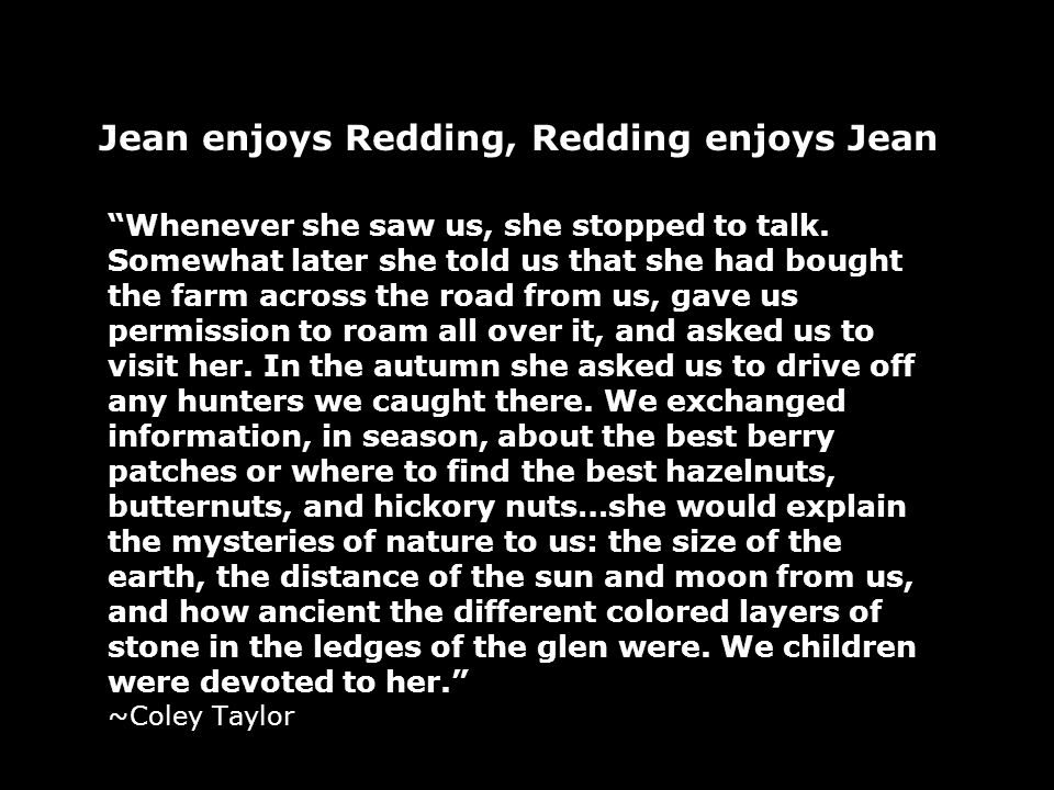 Jean enjoys Redding, Redding enjoys Jean Whenever she saw us, she stopped to talk. Somewhat later she told us that she had bought the farm across the