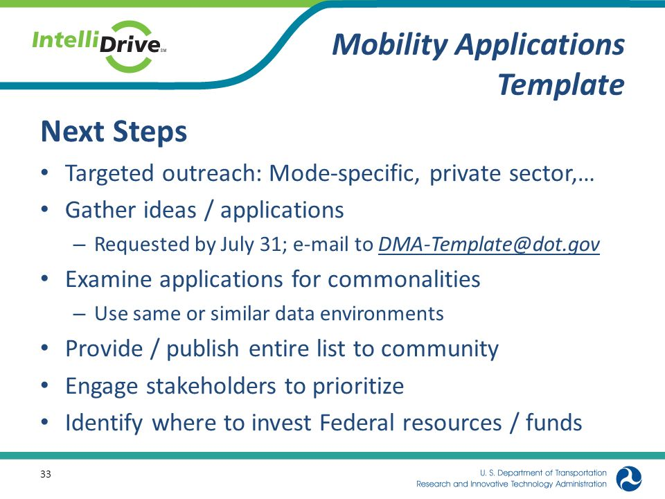 Mobility Applications Template Next Steps Targeted outreach: Mode-specific, private sector,… Gather ideas / applications – Requested by July 31; e-mai
