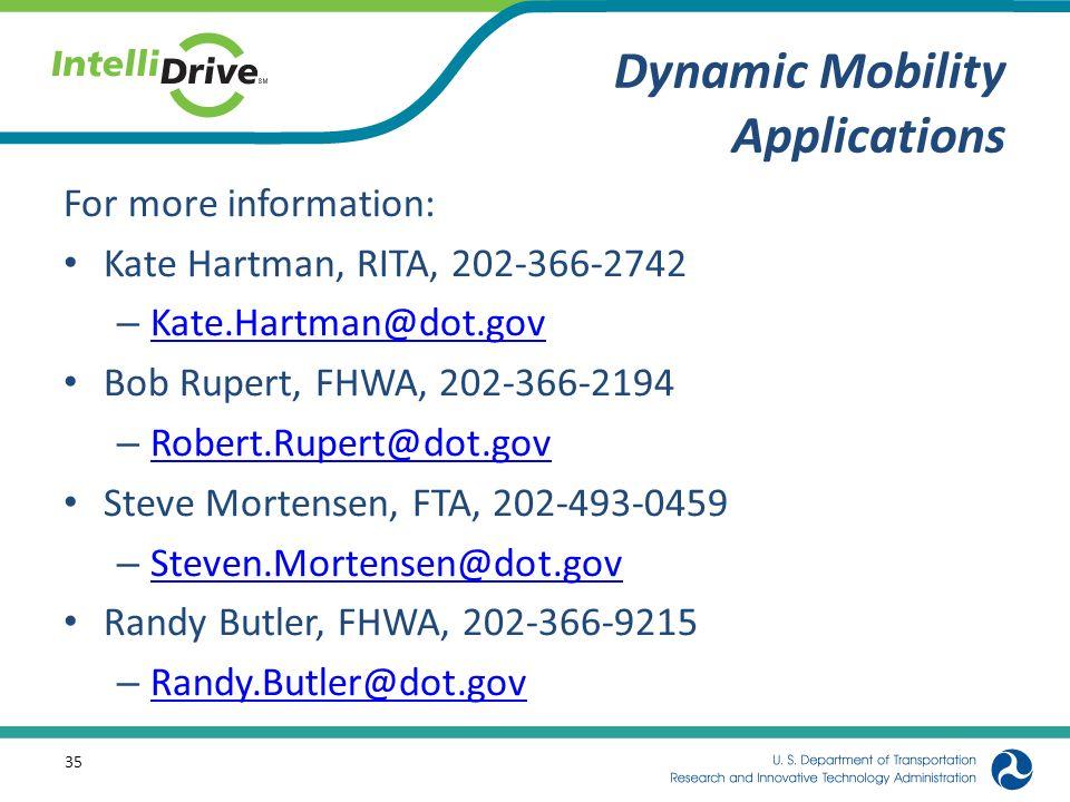 Dynamic Mobility Applications For more information: Kate Hartman, RITA, 202-366-2742 – Kate.Hartman@dot.gov Kate.Hartman@dot.gov Bob Rupert, FHWA, 202