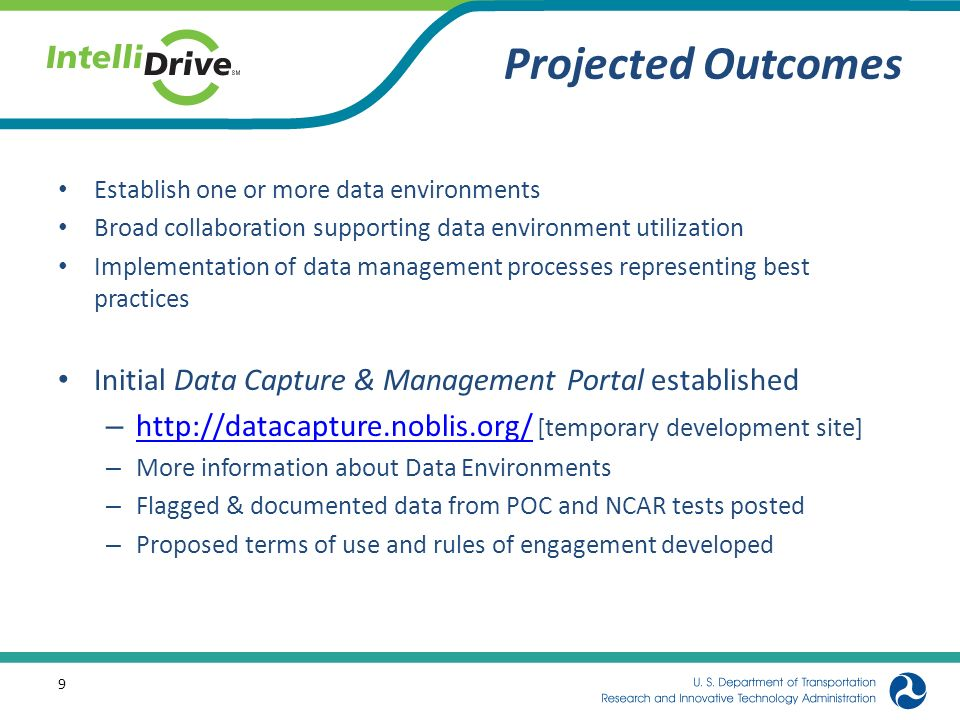 Projected Outcomes Establish one or more data environments Broad collaboration supporting data environment utilization Implementation of data manageme