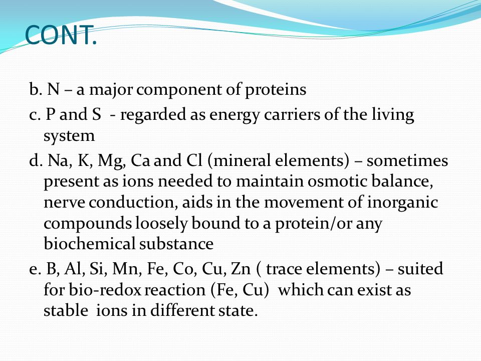 CONT. b. N – a major component of proteins c.