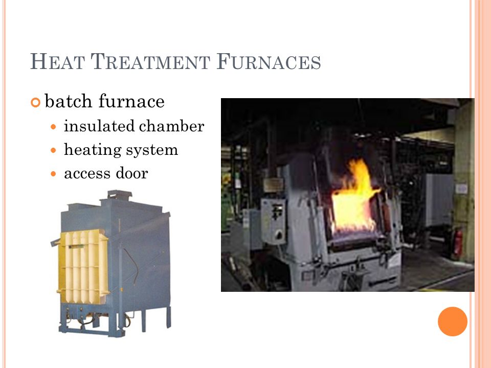 H EAT T REATMENT F URNACES batch furnace insulated chamber heating system access door