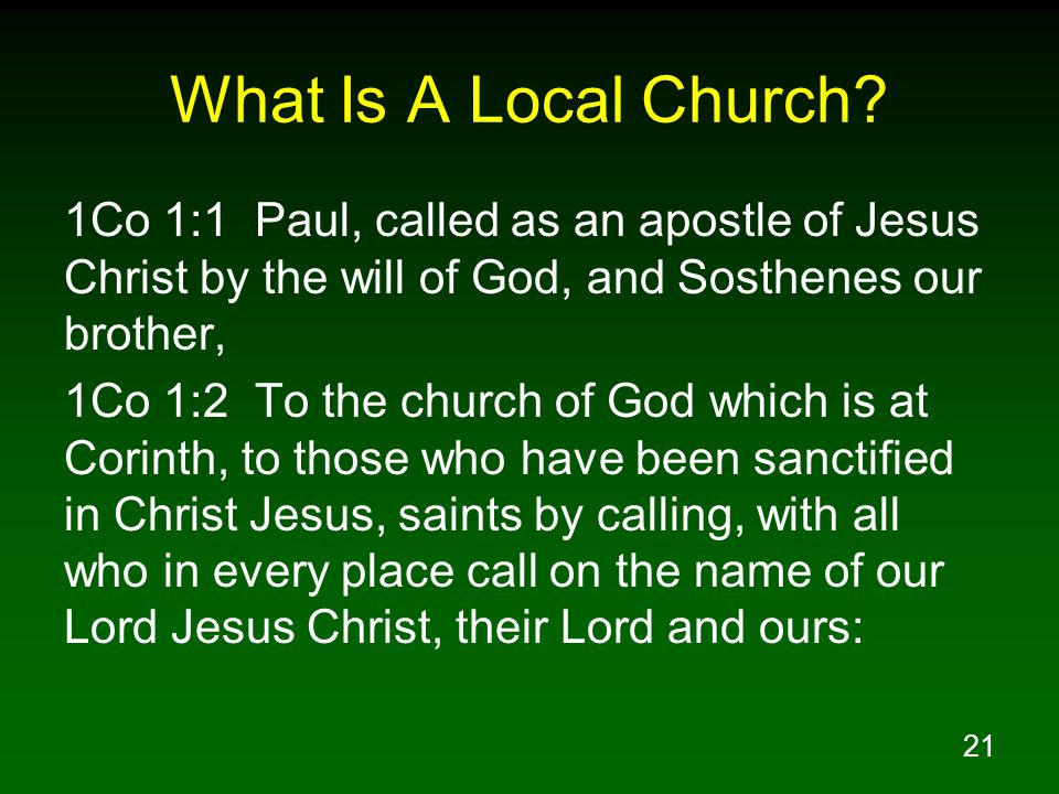 21 What Is A Local Church? 1Co 1:1 Paul, called as an apostle of Jesus Christ by the will of God, and Sosthenes our brother, 1Co 1:2 To the church of