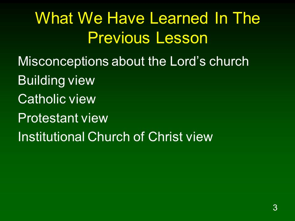 3 What We Have Learned In The Previous Lesson Misconceptions about the Lords church Building view Catholic view Protestant view Institutional Church o