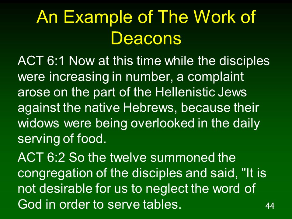 44 An Example of The Work of Deacons ACT 6:1 Now at this time while the disciples were increasing in number, a complaint arose on the part of the Hell