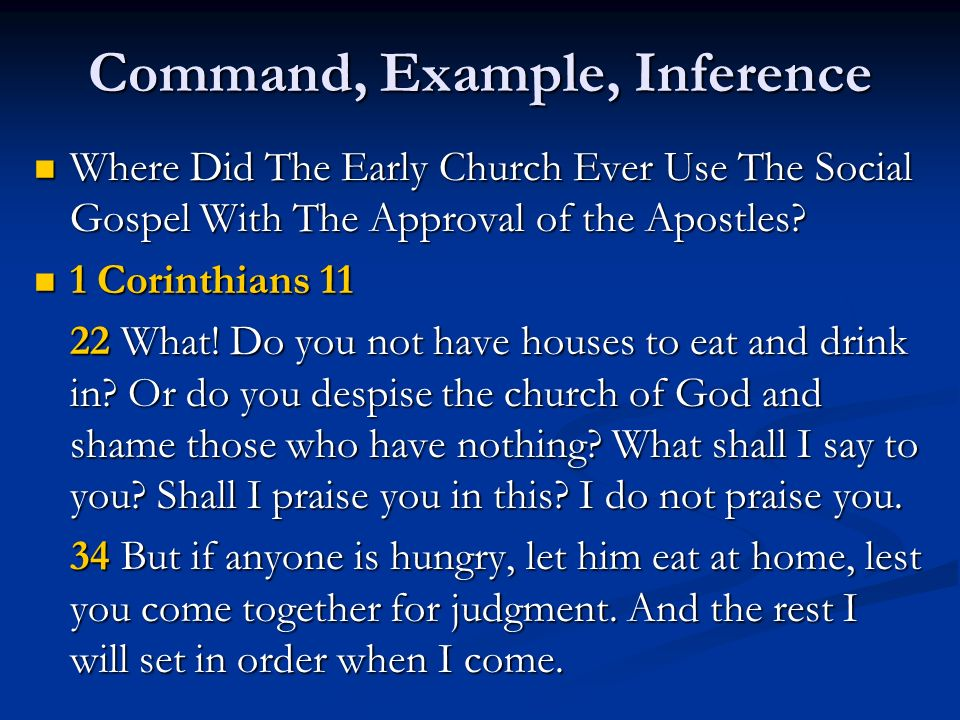 Command, Example, Inference Where Did The Early Church Ever Use The Social Gospel With The Approval of the Apostles? Where Did The Early Church Ever U