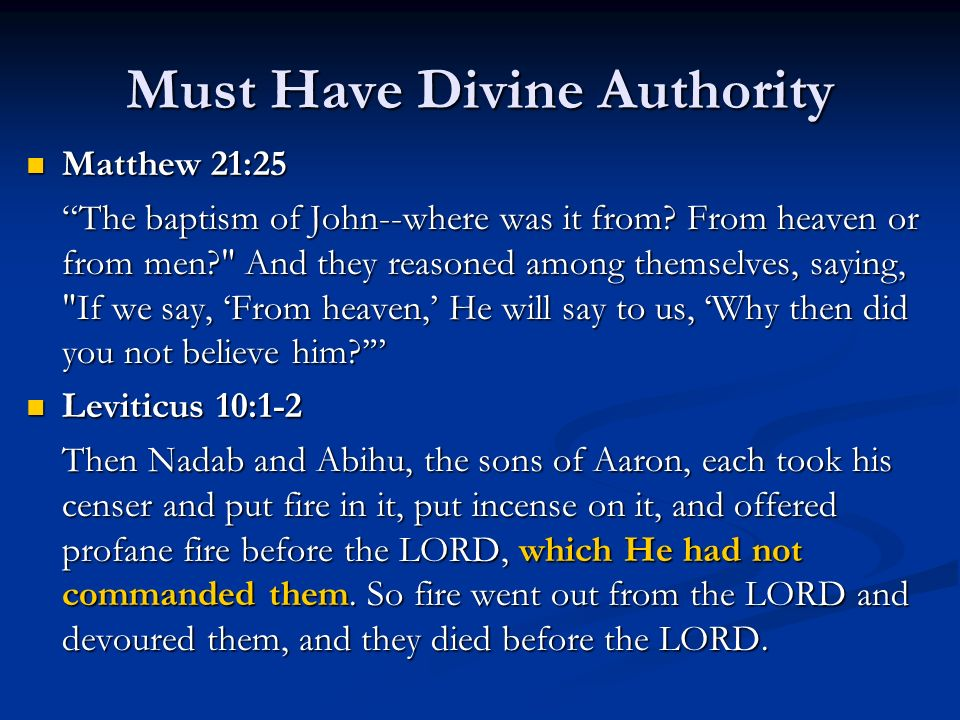 Must Have Divine Authority Matthew 21:25 Matthew 21:25 The baptism of John--where was it from? From heaven or from men?