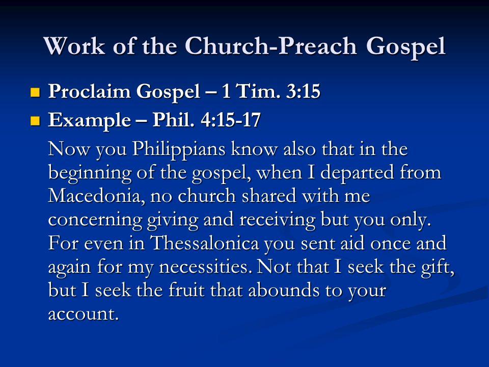 Work of the Church-Preach Gospel Proclaim Gospel – 1 Tim. 3:15 Proclaim Gospel – 1 Tim. 3:15 Example – Phil. 4:15-17 Example – Phil. 4:15-17 Now you P