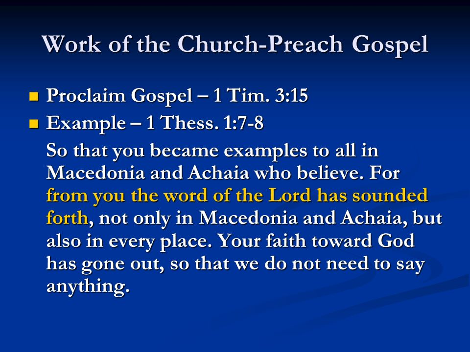 Work of the Church-Preach Gospel Proclaim Gospel – 1 Tim. 3:15 Proclaim Gospel – 1 Tim. 3:15 Example – 1 Thess. 1:7-8 Example – 1 Thess. 1:7-8 So that