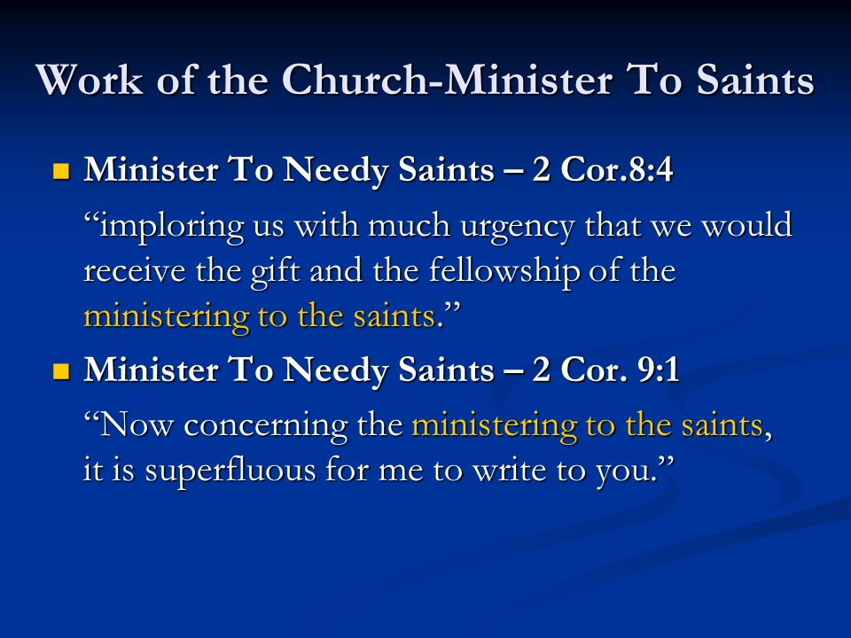 Work of the Church-Minister To Saints Minister To Needy Saints – 2 Cor.8:4 Minister To Needy Saints – 2 Cor.8:4 imploring us with much urgency that we
