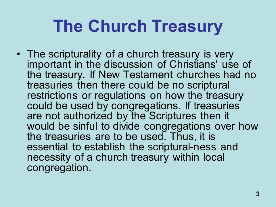 3 The Church Treasury The scripturality of a church treasury is very important in the discussion of Christians use of the treasury.