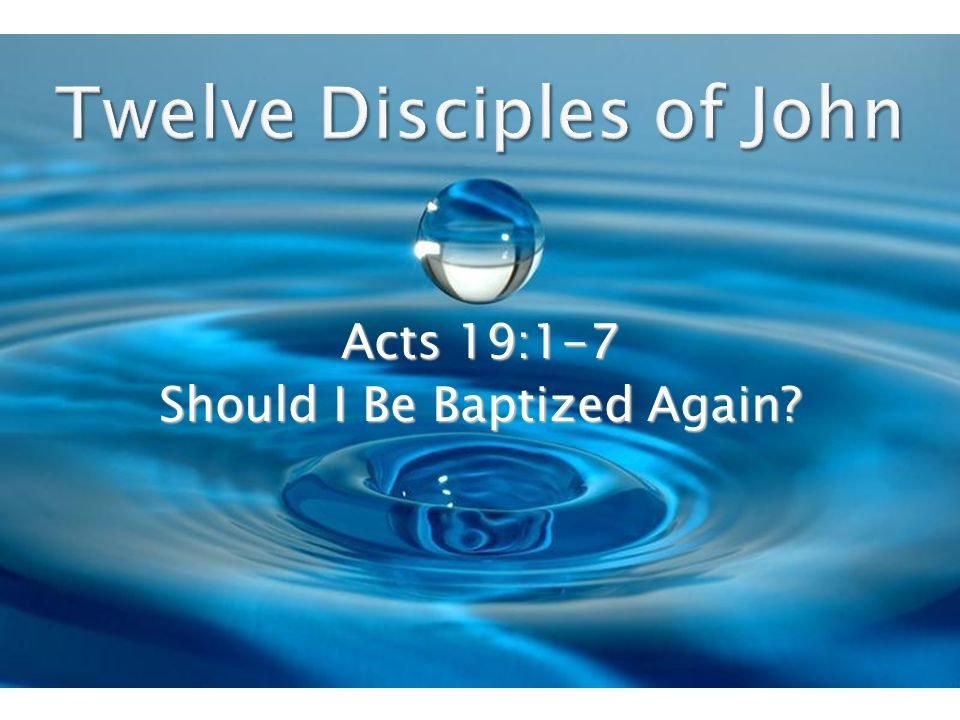 Acts 19:1-7 Should I Be Baptized Again