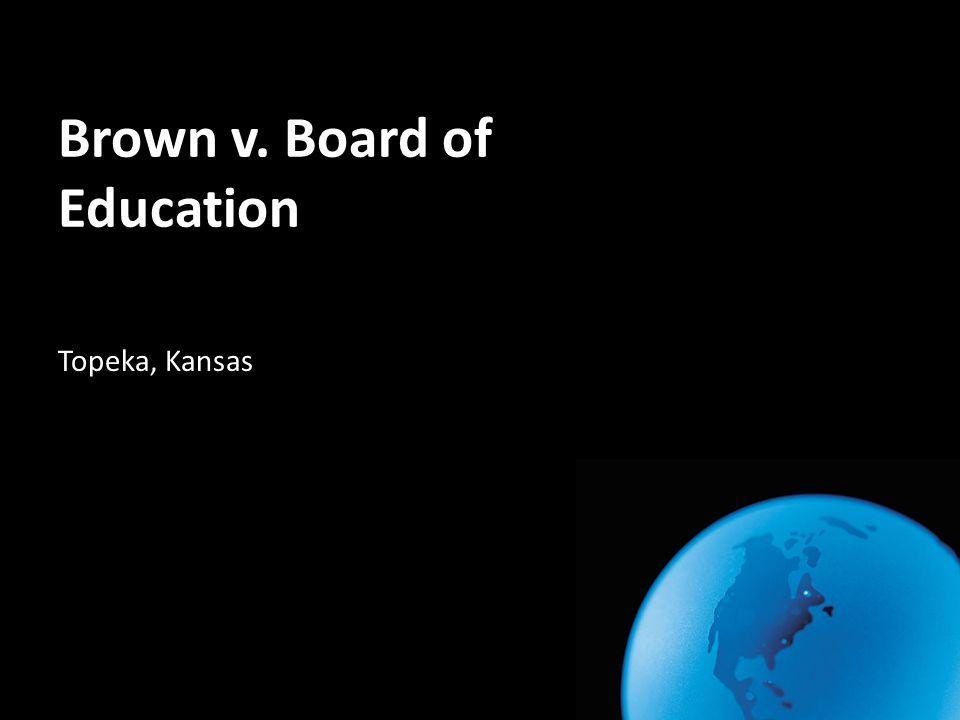 Brown v. Board of Education Topeka, Kansas