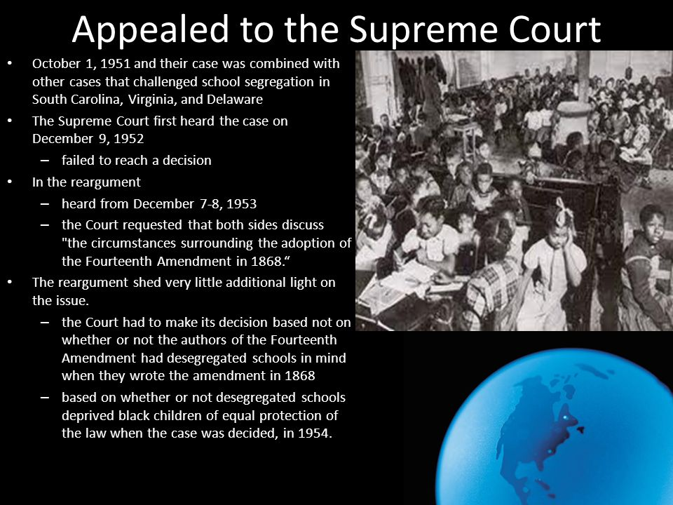 Appealed to the Supreme Court October 1, 1951 and their case was combined with other cases that challenged school segregation in South Carolina, Virgi