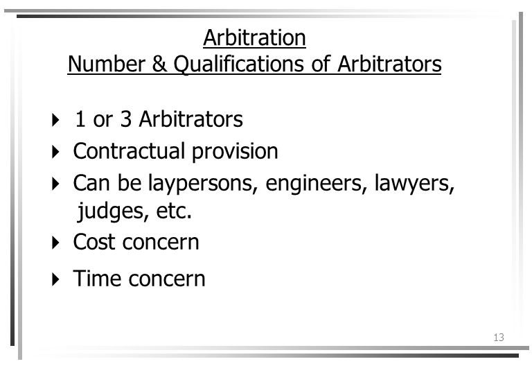 13 Arbitration Number & Qualifications of Arbitrators 1 or 3 Arbitrators Contractual provision Can be laypersons, engineers, lawyers, judges, etc.