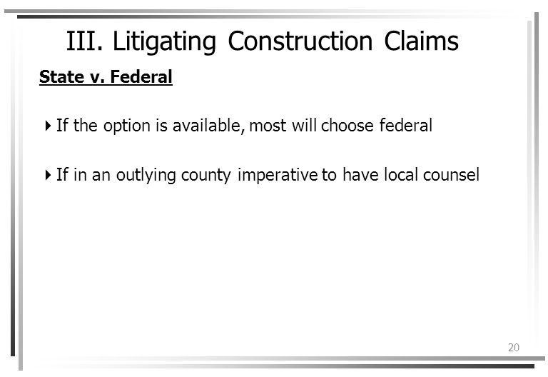 20 III. Litigating Construction Claims State v.