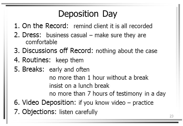 23 Deposition Day 1. On the Record: remind client it is all recorded 2.