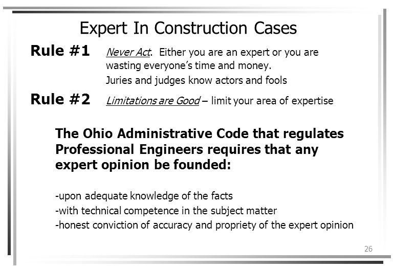 26 Expert In Construction Cases Rule #1 Never Act.