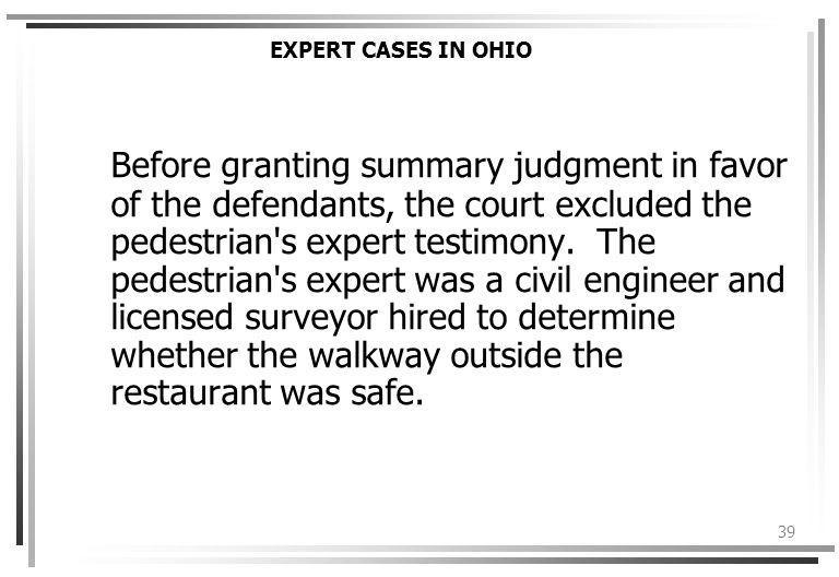 39 EXPERT CASES IN OHIO Before granting summary judgment in favor of the defendants, the court excluded the pedestrian s expert testimony.