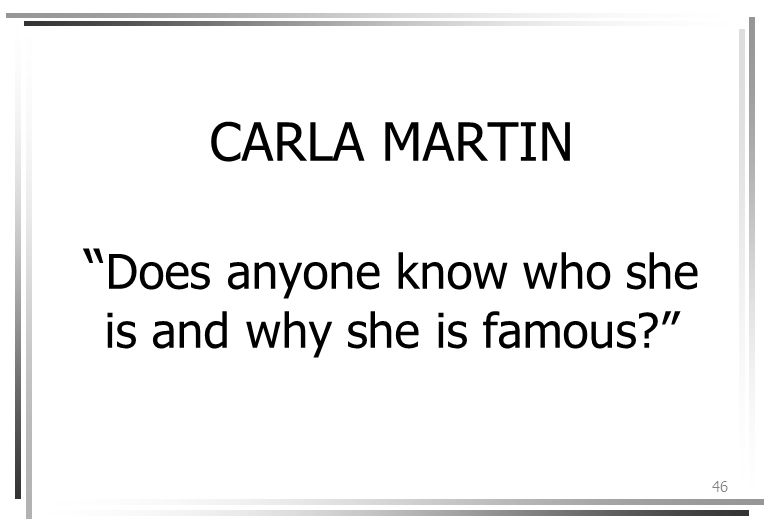 46 CARLA MARTIN Does anyone know who she is and why she is famous