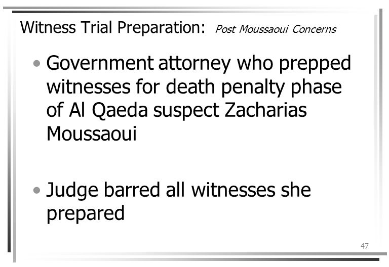 47 Witness Trial Preparation: Post Moussaoui Concerns Government attorney who prepped witnesses for death penalty phase of Al Qaeda suspect Zacharias Moussaoui Judge barred all witnesses she prepared
