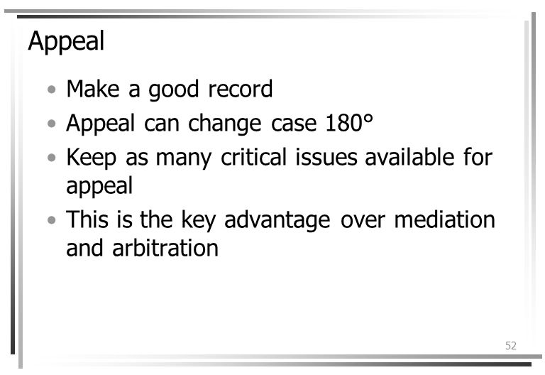 52 Appeal Make a good record Appeal can change case 180° Keep as many critical issues available for appeal This is the key advantage over mediation and arbitration