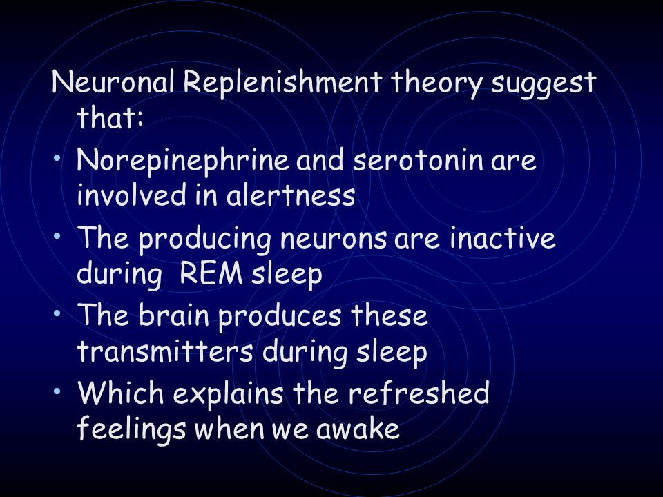 Neuronal Replenishment theory suggest that: Norepinephrine and serotonin are involved in alertness The producing neurons are inactive during REM sleep