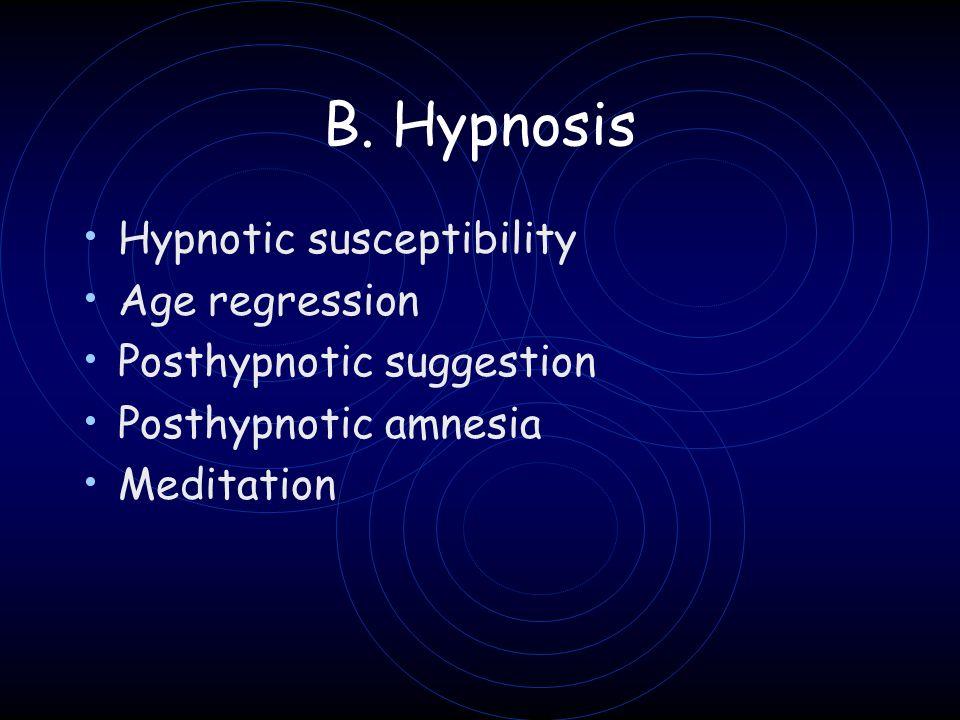 B. Hypnosis Hypnotic susceptibility Age regression Posthypnotic suggestion Posthypnotic amnesia Meditation