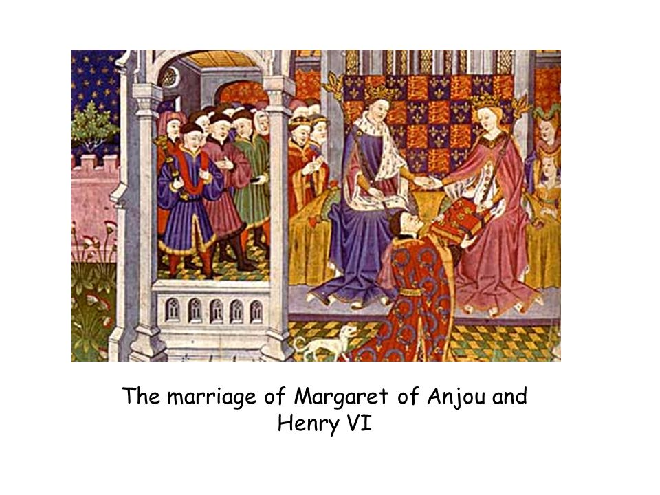 The marriage of Margaret of Anjou and Henry VI